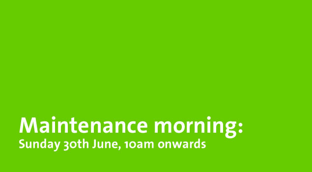 Maintenance morning: Sunday 30th June, 10am onwards
