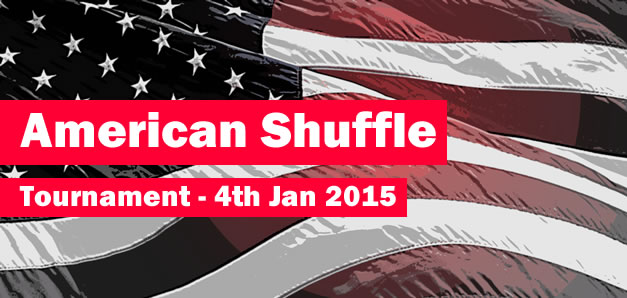 American Shuffle Tournament – Sunday 4th January