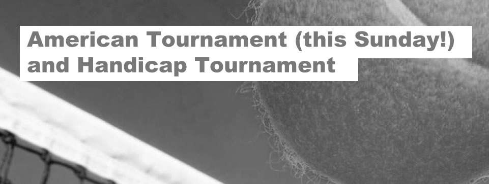 American Tournament (this Sunday!) and Handicap Tournament