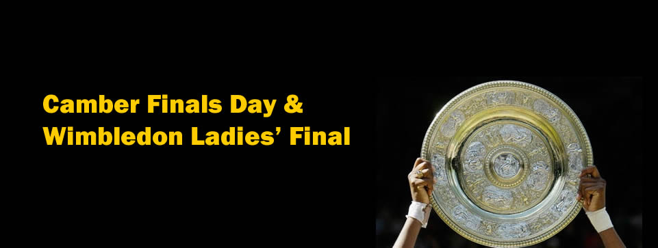 Camber Finals Day & Wimbledon Ladies' Final
